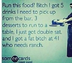 Server humor.... aint that the truth lol