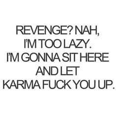 I Will Let Karma Get You broken hearted angry karma heart broken revenge fuck yo. - I Will Let Karma Get You broken hearted angry karma heart broken revenge fuck you breakups karma qu - Motivacional Quotes, Sarcasm Quotes, Bitch Quotes, Badass Quotes, Mood Quotes, True Quotes, Positive Quotes, Funny Quotes, Stalker Quotes
