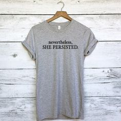 Nevertheless She Persisted Shirt for Women - Elizabeth Warren Feminist Shirt - Nasty Shirt for Woman - Feminism Shirts - Feminist Quotes by plumusa on Etsy https://www.etsy.com/listing/512933457/nevertheless-she-persisted-shirt-for