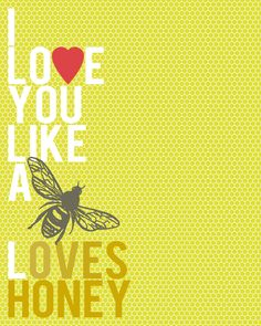 Love You Like a Bee Loves Honey
