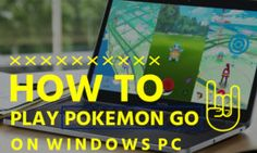 How to Download and Play Pokemon Go on your Windows PC