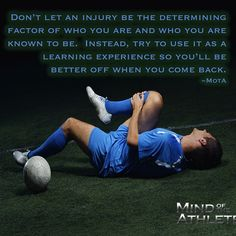 Don't let an injury be the determining factor of who you are and who you are known to be. Instead, try to use it as a learning experience so you'll be better off when you come back.