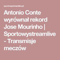 Antonio Conte wyrównał rekord Jose Mourinho | Sportowystreamlive - Transmisje meczów