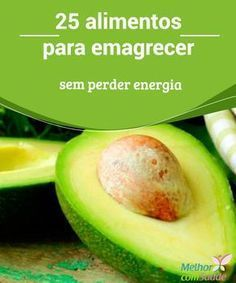 25 alimentos para emagrecer sem perder energia #Emagrecer com #saúde pode ser mais fácil do que você imagina. Confira #alimentos que serão seus aliados. #Perderpeso