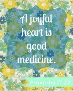 Proverbs 17:22...A joyful heart...✭✭