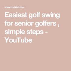 Easiest golf swing for senior golfers , simple steps - YouTube