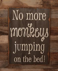 Large Wood Sign - No More Monkeys Jumping On The Bed - Subway Sign - Kids Bedroom Decor - Farmhouse Sign - Home Decor - Nursery Decor by dustinshelves on Etsy https://www.etsy.com/listing/163626746/large-wood-sign-no-more-monkeys-jumping