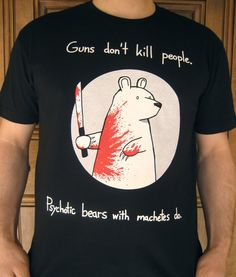 Machete Bear. For those who've seen Brandon wearing this shirt. Now you know where you can get it!