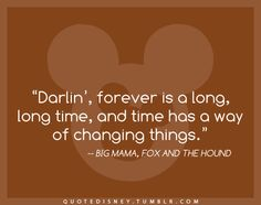 """""""Darlin', forever is a long, long time, and time has a way of changing things."""""""