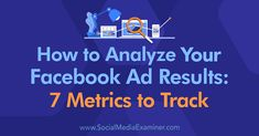 Discover seven important Facebook ad metrics, where to find them in Ads Manager, and what to do when you are not getting the results you want. via @smexaminer Using Facebook For Business, How To Use Facebook, Facebook Marketing, Social Media Marketing, Digital Marketing, Business Marketing, Online Business, Video Advertising, Ads