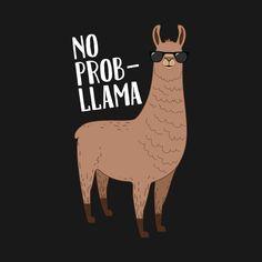 Shop No Prob-Lllama llama t-shirts designed by zenteez as well as other llama merchandise at TeePublic. Alpacas, Funny Llama, Funny Puns, No Drama Lama, Funny Animals, Cute Animals, Llama Birthday, Cute Drawings, Cute Wallpapers