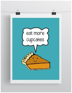 Eat More Cupcakes  Pie Humor   Kawaii   Art by BelievePapergoods, $20.00