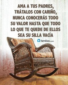 Love your parents, treat them with love. You will never know their courage until all that is left of them is an empty chair! Wisdom Quotes, Qoutes, Love Quotes, Inspirational Quotes, Love You Mom, Just For You, Catholic Quotes, Mother Quotes, Spanish Quotes