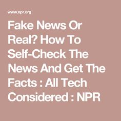 Fake News Or Real? How To Self-Check The News And Get The Facts : All Tech Considered : NPR