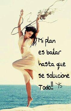 Mi plan es bailar hasta que se solucione todo #inspiracion #motivacion #frase