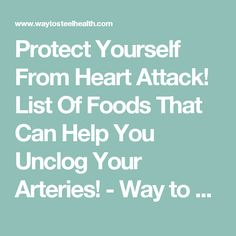 Protect Yourself From Heart Attack! List Of Foods That Can Help You Unclog Your Arteries! - Way to Steel Health