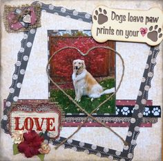 Dogs leave pawprints on your heart - Scrapbook.com