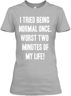 I tried being normal once,funny tee, #funny womens tshirts