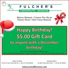 If you have a December birthday, here's a $5 gift card to Fulcher's Therapeutic Massage!  Give us a call soon to schedule your appointment!  Come to Fulcher's Therapeutic Massage in Imlay City, MI and Lapeer, MI for all of your massage needs!  Call (810) 724-0996 or (810) 664-8852 respectively for more information or visit our website lapeermassage.com!