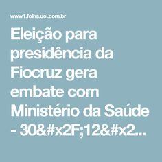 Eleição para presidência da Fiocruz gera embate com Ministério da Saúde - 30/12/2016 - Equilíbrio e Saúde - Folha de S.Paulo