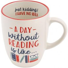 A sentiment we can all relate to. This mug features the line 'A day without reading is like.' on the outside and continues '.just kidding! I have no idea' on the inside. Tea And Books, I Love Books, Good Books, Book Lovers Gifts, Book Gifts, Gifts In A Mug, Cute Mugs, Funny Mugs, Renz