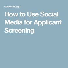 How to Use Social Media for Applicant Screening