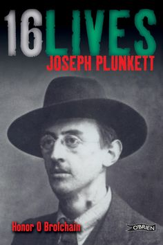 '16 Lives: Joseph Plunkett' by Honor O Brolchain (grand-niece of Joseph Plunkett) http://www.obrien.ie/joseph-plunkett '16 Lives' is the first ever series of biographies of the sixteen men executed after the 1916 Easter Rising, '16 Lives' is written by historians and, in some cases, by descendants of the sixteen leaders.