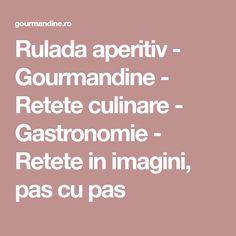 Rulada aperitiv - Gourmandine - Retete culinare - Gastronomie - Retete in imagini, pas cu pas