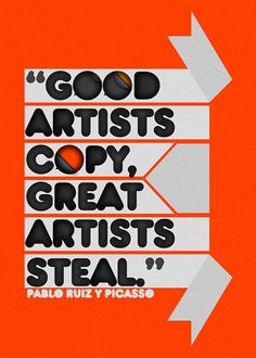 """""""Good artists copy, great artists steal."""" — Pablo Ruiz Picasso. Guess I'm not great ;)"""
