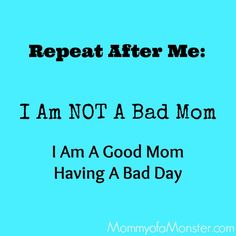 You are not a bad mom. You're a good mom having a bad day. (Not specifically for any day, just in case,mom) Great Quotes, Quotes To Live By, Me Quotes, Funny Quotes, Inspirational Quotes, Family Quotes, Mommy Quotes, Girl Quotes, Motivational Quotes