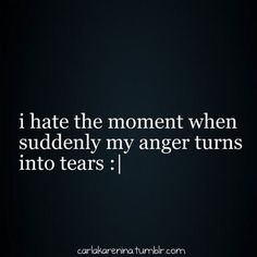 True, then I cry more because I've became mad at myself because you have won in your mind.