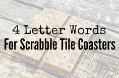 Making some Scrabble Tile Coasters? This post offers a large list of 4 letter word ideas that are perfect for these coasters. Scrabble Letter Crafts, Scrabble Coasters, Scrabble Tile Crafts, Diy Coasters, Large Scrabble Tiles Diy, Crafts To Make, Fun Crafts, Quick Crafts, Wood Crafts