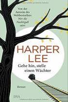 Gehe hin, stelle einen Wächter von Harper Lee- literaturtipps.de