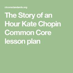 The Story of an Hour  Kate Chopin  Common Core lesson plan