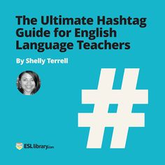 http://blog.esllibrary.com/2016/02/02/the-ultimate-hashtag-guide-for-english-language-teachers/   Twitter expert Shelly Terrell shares a list of fantastic hashtags for English language teachers. Click and begin exploring and connecting today!