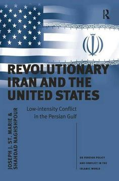 Revolutionary Iran And The United States: Low-Intensity Conflict In The Persian Gulf PDF