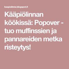 Kääpiölinnan köökissä: Popover - tuo muffinssien ja pannareiden metka risteytys!