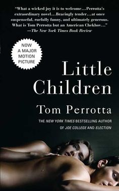New York Times Bestseller and Motion Picture: Little Children by Tom Perrotta.
