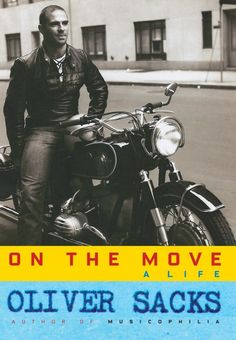 ON THE MOVE: A LIFE by Oliver Sacks An impassioned, tender, and joyous memoir by the author of Musicophilia and The Man Who Mistook His Wife for a Hat. Com