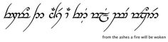 from the ashes a fire will be woken, another tattoo idea in elvish ;)