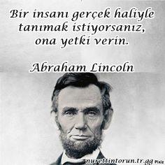 Bir insanı gerçek haliyle tanımak istiyorsanız, ona yetki verin. Abraham Lincoln Abraham Lincoln, Good Notes, I Can Do It, Tell The Truth, Meaningful Words, Wise Words, Philosophy, Quotations, Psychology