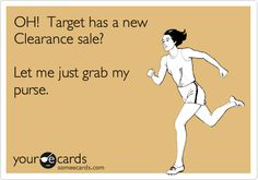 OH! Target has a new Clearance sale? Let me just grab my purse.