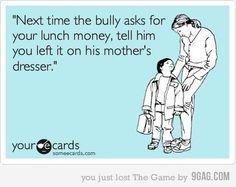 Gotta teach your kids good comebacks early!