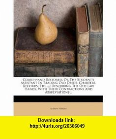 Court-hand Restored, Or The Students Assistant In Reading Old Deeds, Charters, Records, Etc. ... Describing The Old Law Hands, With Their Contractions And Abbreviations... (9781247871851) Andrew Wright , ISBN-10: 1247871851  , ISBN-13: 978-1247871851 ,  , tutorials , pdf , ebook , torrent , downloads , rapidshare , filesonic , hotfile , megaupload , fileserve