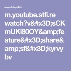 m.youtube.stfi.re watch?v=sCKmUKi80OY&feature=share&sf=kyrvybv