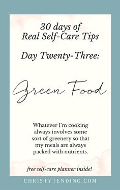 Whatever I'm cooking always involves some sort of greenery so that my meals are always packed with nutrients. - Real Self-Care – Day Twenty-Three. Find more real self-care tips and get your free self-care planner! -- www.christytending.co