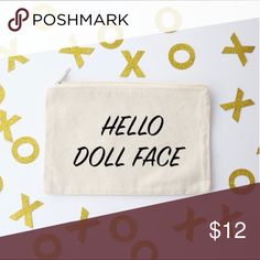Hello Doll Face Cosmetic Makeup Bag Hey there doll face!!  ☆ Canvas Zipper Pouch - Color: Tan ☆ 9in. X 6in. ☆ Bag has vinyl lettering that was transferred by hand. Material may peel after some use. Use with care.  *Shipping: Please allow up to 3-5 days for an item to be shipped. No returns please.   All images, designs, logos, and otherwise are Copyright of The Closet Dime © Bags Cosmetic Bags & Cases