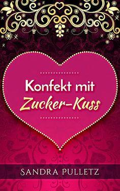 "L.C.'s Bookshelf: Buchvorstellung ""Konfekt mit Zucker-Kuss"" Kindle, Cover, Book Presentation, Kiss, Sugar, Reading, Authors, Projects"
