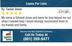 My name is Edward  Jones and loans for less helped me out when I needed help I would...