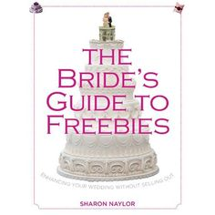 Guest blogger: Sharon Naylor, bestselling author of over 35 wedding books for brides, bridesmaids and the mothers of the bride and groom. Her titles have spent time in the #1 book, e-book and wishlist spots on Amazon and BN.com for their categories. Here is an exclusive sneak peek from her new book, The Bride's Guide to Freebies: Enhancing Your Wedding Without Selling Out.